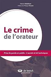 Le Crime De Lorateur Prise De Parole En Public 3 Secrets Et 60 Techniques