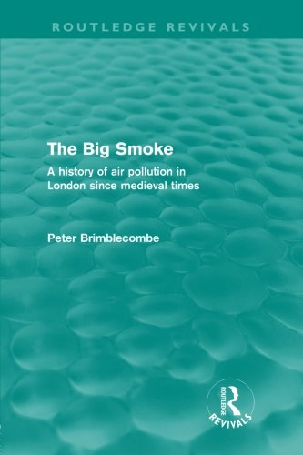 The Big Smoke: A History of Air Pollution in London since Medieval Times (Routledge Revivals)
