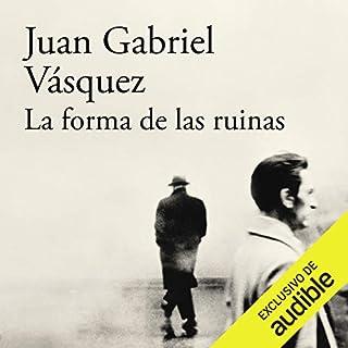 La forma de las ruinas [The shape of the ruins]                   De :                                                                                                                                 Juan Gabriel Vásquez                               Lu par :                                                                                                                                 Juan Sebastián Aragón                      Durée : 18 h et 50 min     1 notation     Global 3,0