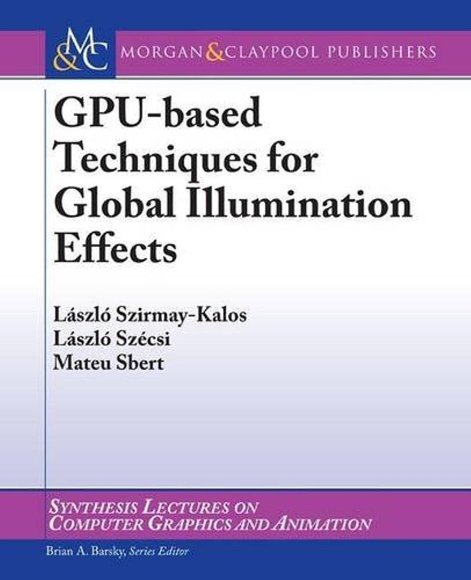 シュリンク申請者反乱GPU-Based Techniques for Global Illumination Effects (Synthesis Lectures on Computer Graphics and Animation)