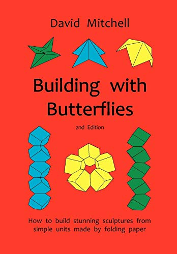 Building with Butterflies: How to Build Stunning Sculptures from Simple Units Made by Folding Paper