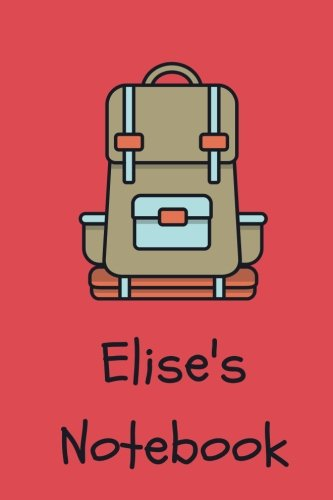 Elise's Notebook: backpack Cover 6x9' 100 lined blank pages personalized journal/notebook/drawing notebook/kids journal for Elise
