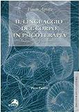 Il linguaggio del corpo in psicoterapia. Glossario di psicosomatica...