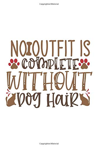 No Outfit Is Complete Without Dog Hair: Lined Notebook / Journal Gift , 110 Pages 6x9 Soft Cover, Matte Finish , For College Students,Moms,Kids,Teens …