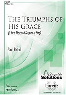 The Triumphs of His Grace: O for a Thousand Tongues to Sing