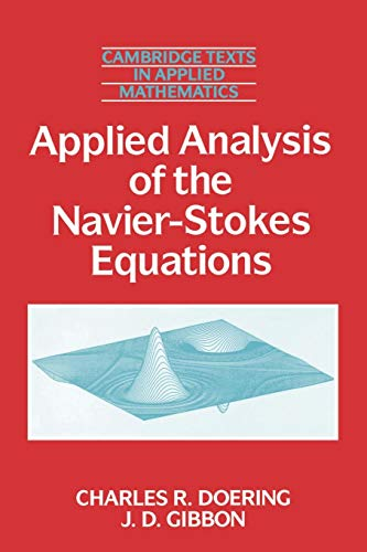 Applied Analysis of the Navier-Stokes Equations (Cambridge Texts in Applied Mathematics, Band 12)