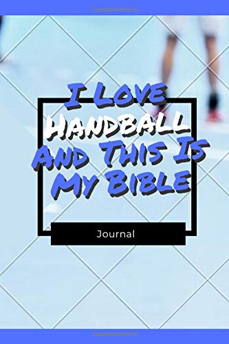 I Love Handball And This Is My Bible: Funny Gift For Handball Lovers - Lined Notebook: Thick Journal With Quote (120 Pages - Size 6 x 9 Inches) (Notebooks, Band 84)