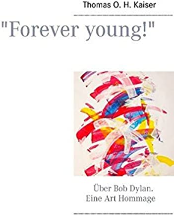 Forever young! (German Edition) by Thomas O. H. Kaiser(2015-03-23)