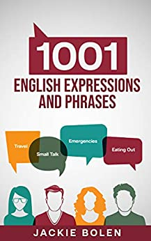 1001 English Expressions and Phrases: Common Sentences and Dialogues Used by Native English Speakers in Real-Life Situations (Learn to Speak English) (English Edition) par [Jackie Bolen]