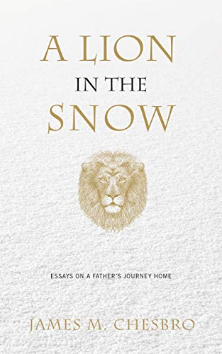 A Lion in the Snow: Essays on a Father\'s Journey Home (English Edition)