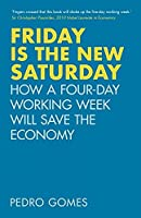 Friday is the New Saturday: How a Four-Day Working Week Will Save the Economy