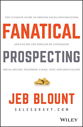 Real Estate Investing Books! -  Fanatical Prospecting: The Ultimate Guide to Opening Sales Conversations and Filling the Pipeline by Leveraging Social Selling, Telephone, Email, Text, and Cold Calling (Jeb Blount)