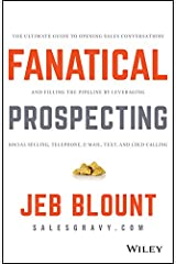 Fanatical Prospecting: The Ultimate Guide to Opening Sales Conversations and Filling the Pipeline by Leveraging Social Selling, Telephone, Email, Text, and Cold Calling (Jeb Blount) (English Edition) eBook Kindle