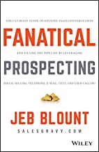 Fanatical Prospecting: The Ultimate Guide to Opening Sales Conversations and Filling the Pipeline By Leveraging Social Selling, Telephone, Email, Text