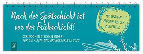 Nach der Spätschicht ist vor der Frühschicht! Der Wochen-Tischkalender für die Alten- und Krankenpflege 2020: Mit lustigen Sprüchen aus dem Pflegealltag