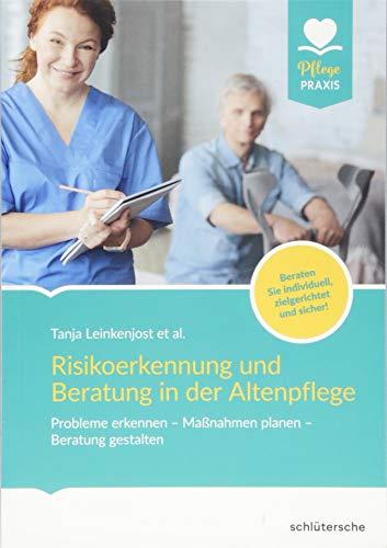 Risikoerkennung und Beratung in der Altenpflege: Probleme erkennen - Maßnahmen planen - Beratung gestalten. Beraten Sie individuell, zielgerichtet und sicher! (Pflege Praxis)