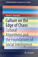 Culture on the Edge of Chaos: Cultural Algorithms and the Foundations of Social Intelligence (SpringerBriefs in Computer Science)
