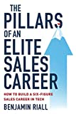 The pillars of an Elite sales career: How to build a six-figure sales career in tech