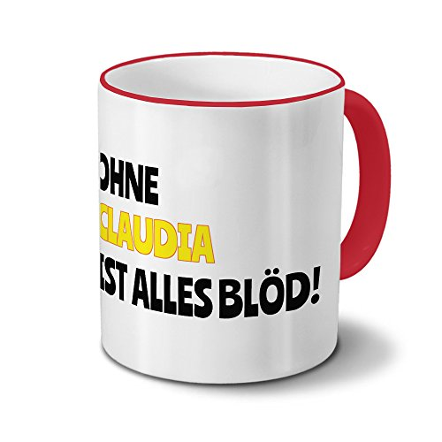Tasse mit Namen Claudia - Motiv Ohne Claudia ist alles Blöd! - Namenstasse, Kaffeebecher, Mug, Becher, Kaffeetasse - Farbe Rot