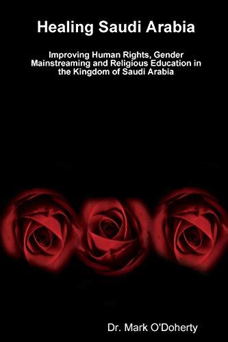 Healing Saudi Arabia - Improving Human Rights, Gender Mainstreaming and Religious Education in the Kingdom of Saudi Arabia