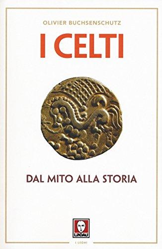 I celti. Dal mito alla storia