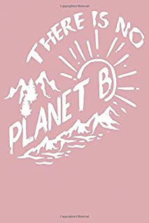 There is no Planet B: Individual inspiring environmental Protection Slogan on Cover - 110 pages for many entries - Practic...