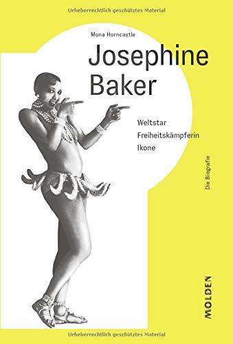Josephine Baker: Weltstar - Freiheitskämpferin - Ikone: Weltstar - Freiheitskmpferin - Ikone