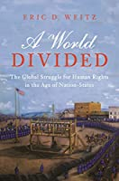 A World Divided: The Global Struggle for Human Rights in the Age of Nation-States (Human Rights and Crimes Against Humanity)