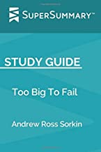 Study Guide: Too Big To Fail by Andrew Ross Sorkin (SuperSummary)