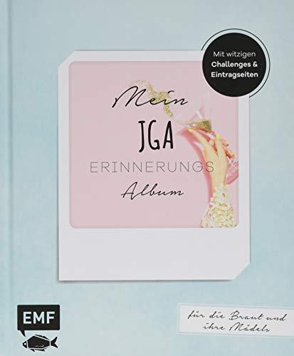 Mein JGA – Junggesellinnenabschieds-Album: Mit witzigen Challenges und Eintragseiten für die Braut und ihre Mädels