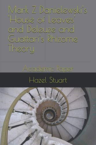 Mark Z Danielewski's 'House of Leaves' and Deleuze and Guattari's Rhizome Theory: Academic Paper