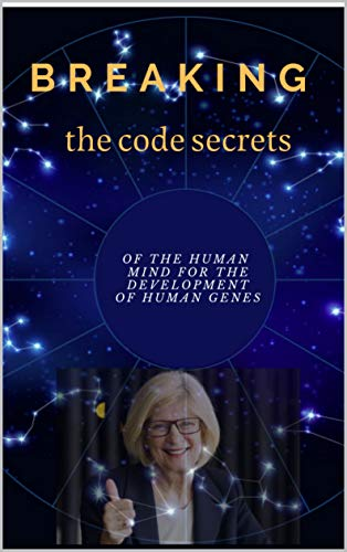 Breaking the code secrets of the human mind for the development of human genes: A NOVEL (English Edition)