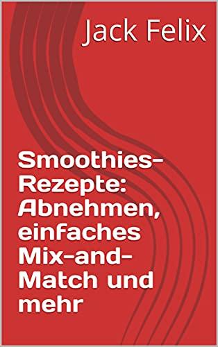 Smoothies-Rezepte: Abnehmen, einfaches Mix-and-Match und mehr