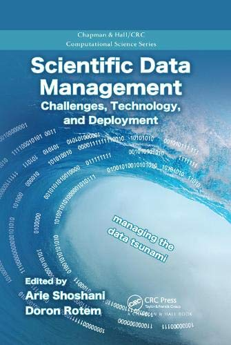 Scientific Data Management: Challenges, Technology, and Deployment (Chapman & Hall/CRC Computational Science)