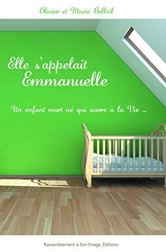 Elle s'appelait Emmanuelle : Un enfant mort-né qui ouvre la vie