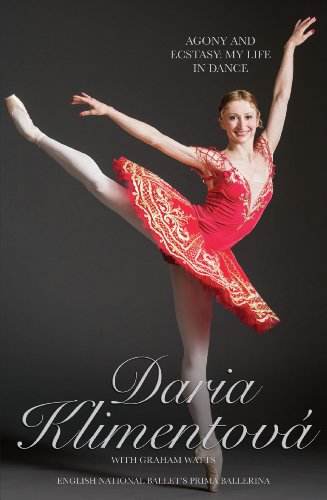 Daria Klimentova - The Agony and the Ecstasy: My Life In Dance (English Edition)