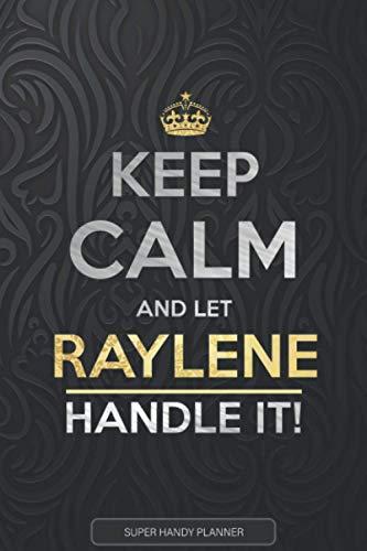 Raylene: Keep Calm And Let Raylene Handle It - Raylene Name Custom Gift Planner Calendar Notebook Journal