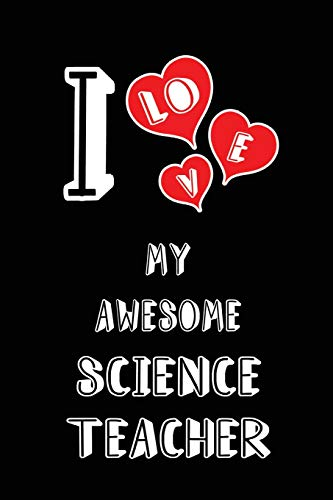 I Love My Awesome Science Teacher: Blank Lined 6x9 Love your Science Teacher Journal/Notebooks as Gift for Birthday,Valentine's day,Anniversary,Thanks ... family or coworker.