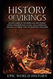 History of Vikings: An Epic Guide to the Viking Age and Feared Norse Seafarers  - such as Egil Skallagrimsson, Ragnar Lothbrok, Ivar the Boneless, and More (Epic World History)