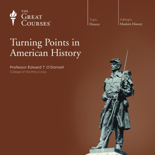 Turning Points in American History                   Written by:                                                                                                                                 Edward T. O'Donnell,                                                                                        The Great Courses                               Narrated by:                                                                                                                                 Edward T. O'Donnell                      Length: 24 hrs and 28 mins     2 ratings     Overall 5.0