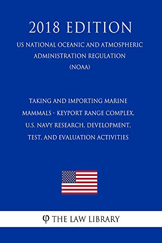 Taking and Importing Marine Mammals - Keyport Range Complex, U.S. Navy Research, Development, Test, and Evaluation Activities (US National Oceanic and ... Regulation) (NOAA) (20 (English Edition)