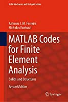 MATLAB Codes for Finite Element Analysis: Solids and Structures (Solid Mechanics and Its Applications, 157)