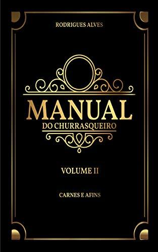 Manual do Churrasqueiro: Volume II - Carnes e Afins