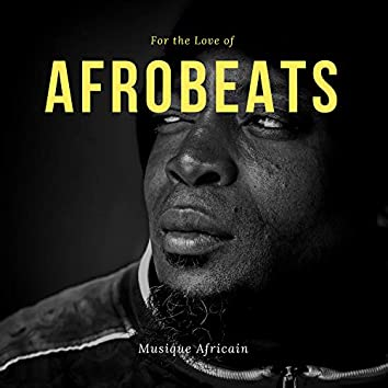 For The Love Of Afrobeats - Musique Africain