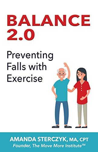 Balance 2.0, Preventing Falls with Exercise: (A seniors' home-based exercise plan to prevent falls, maintain independence, and stay in your own home longer)