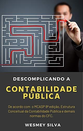 Descomplicando a Contabilidade Pública: De acordo com o MCASP 8ª edição, Estrutura Conceitual da Contabilidade Pública e demais normas do CFC.