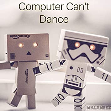 Computer Can't Dance