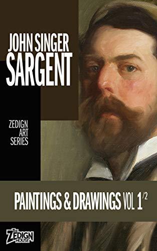 John Singer Sargent - Paintings & Drawings Vol 1 (Zedign Art Series)