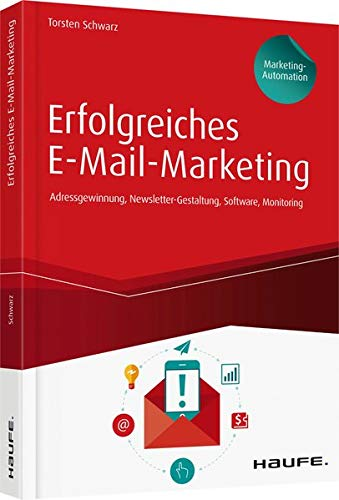 Erfolgreiches E-Mail-Marketing - inkl. Arbeitshilfen online: Adressgewinnung, Newsletter-Gestaltung, Software, Monitoring (Haufe Fachbuch)