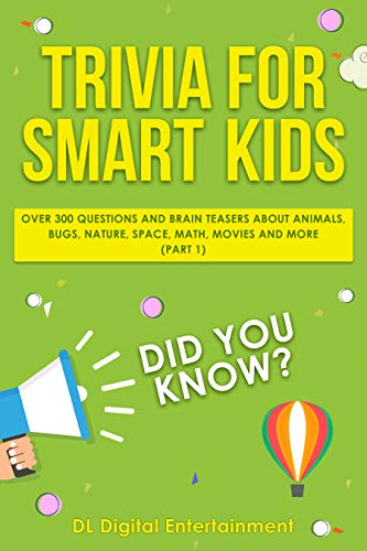 Trivia for Smart Kids: Over 300 Questions About Animals, Bugs, Nature, Space, Math, Movies and So Much More